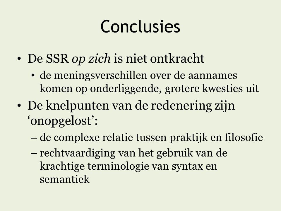 Conclusies De SSR op zich is niet ontkracht de meningsverschillen over de aannames komen op onderliggende, grotere kwesties uit De knelpunten van de redenering zijn 'onopgelost': – de complexe relatie tussen praktijk en filosofie – rechtvaardiging van het gebruik van de krachtige terminologie van syntax en semantiek