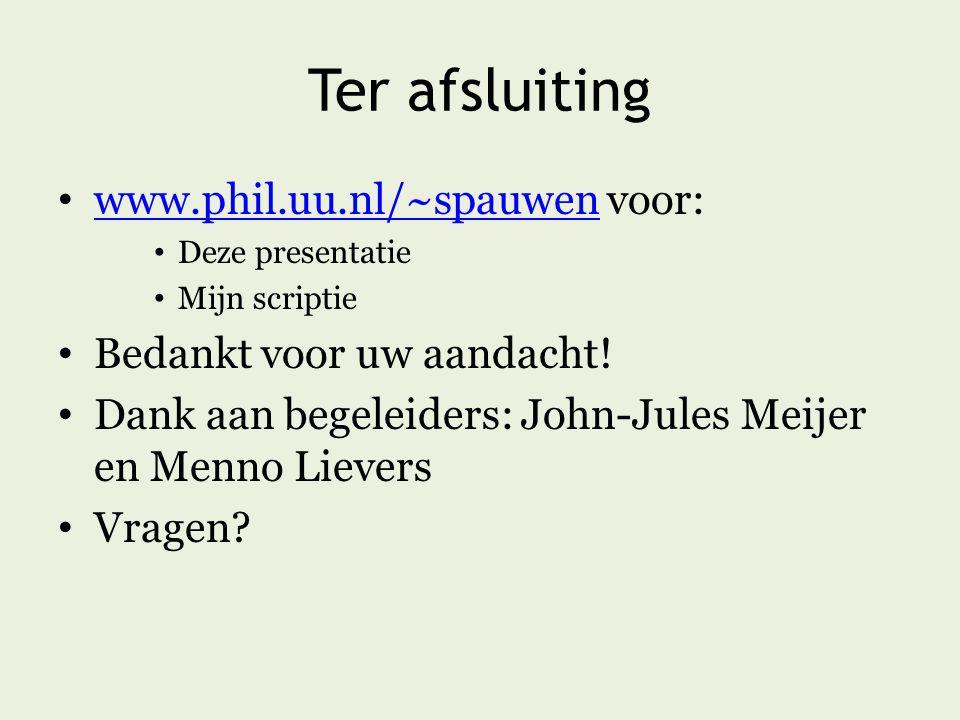 Ter afsluiting www.phil.uu.nl/~spauwen voor: www.phil.uu.nl/~spauwen Deze presentatie Mijn scriptie Bedankt voor uw aandacht! Dank aan begeleiders: Jo