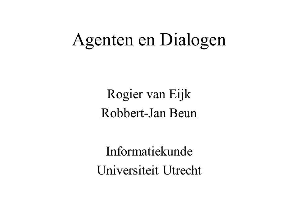 Agenten en Dialogen Rogier van Eijk Robbert-Jan Beun Informatiekunde Universiteit Utrecht