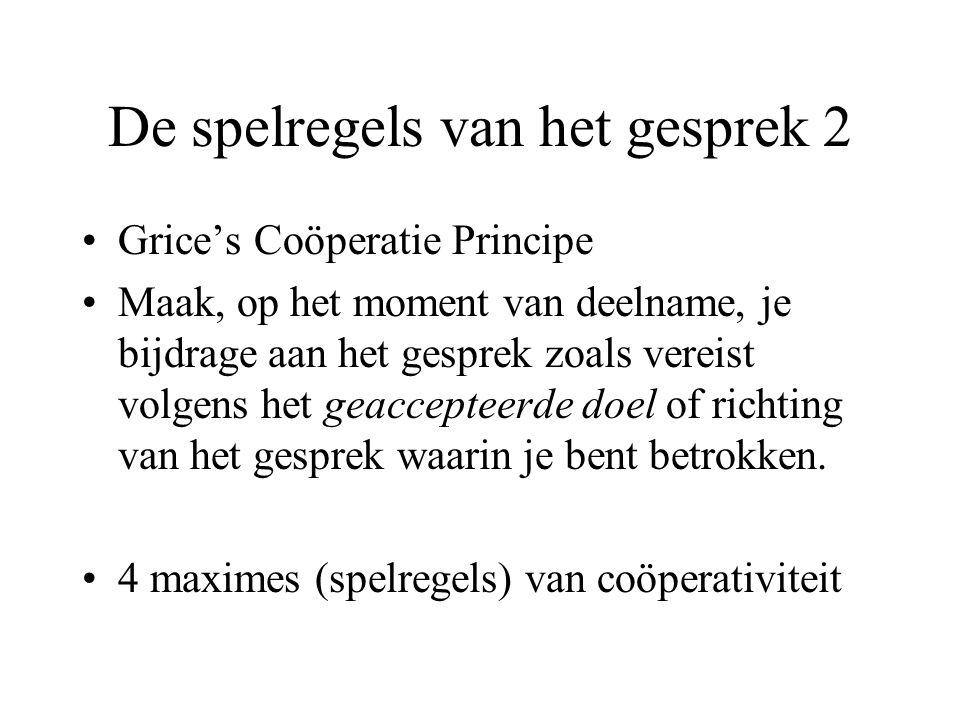 De spelregels van het gesprek 2 Grice's Coöperatie Principe Maak, op het moment van deelname, je bijdrage aan het gesprek zoals vereist volgens het ge