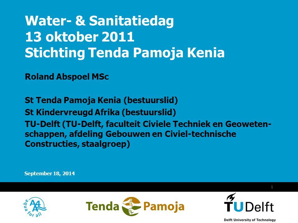 Vermelding onderdeel organisatie September 18, 2014 1 Water- & Sanitatiedag 13 oktober 2011 Stichting Tenda Pamoja Kenia Roland Abspoel MSc St Tenda P