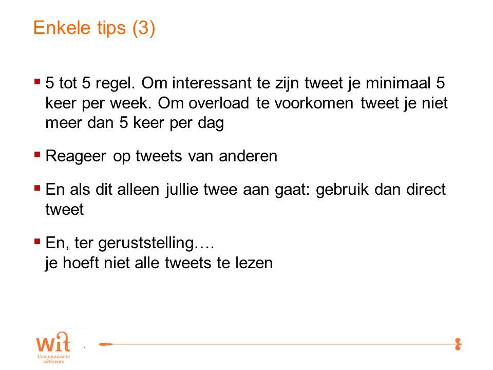 16 Enkele tips (3)  5 tot 5 regel. Om interessant te zijn tweet je minimaal 5 keer per week.