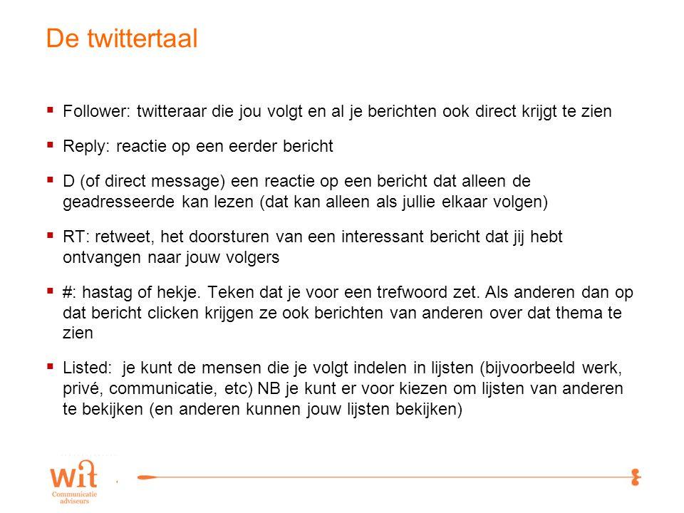 10 Hashtag #  Een label toegevoegd aan een twitterbericht om aan te geven dat het over een bepaald onderwerp gaat: #penw - Pauw en Witteman #giro555  Discussie volgen over een bepaalde hashtag.