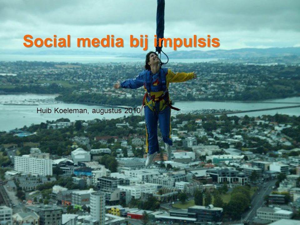 Social media bij impulsis Huib Koeleman, augustus 2010
