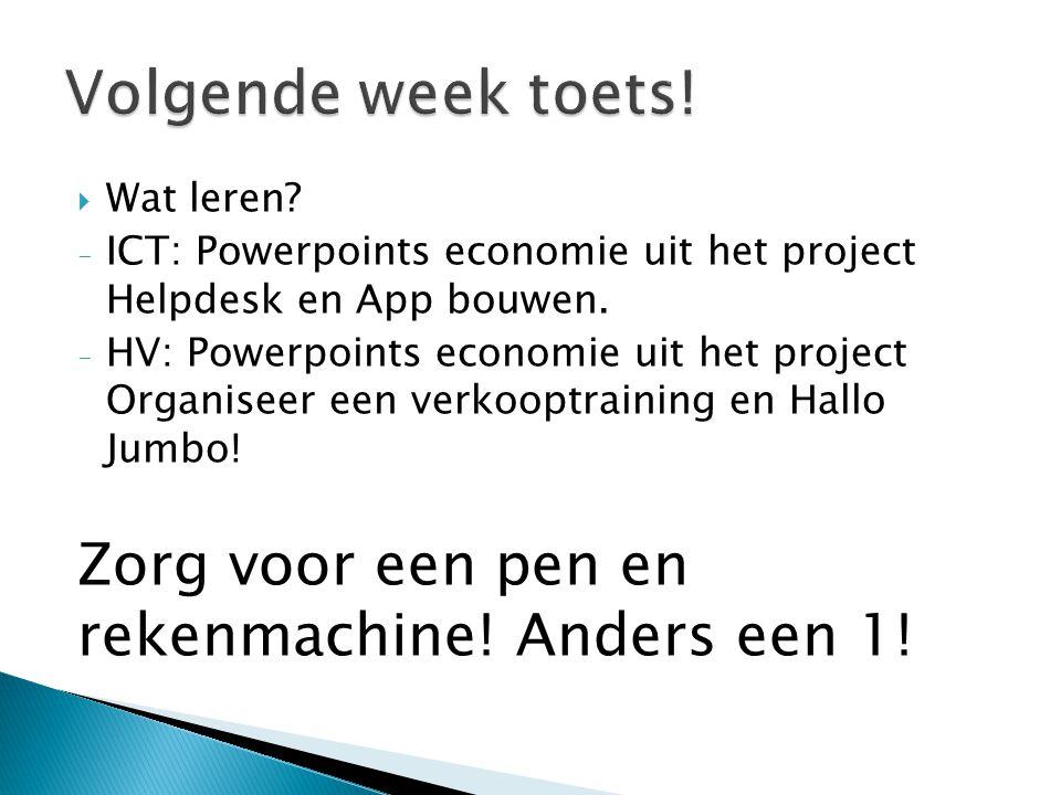  Wat leren? - ICT: Powerpoints economie uit het project Helpdesk en App bouwen. - HV: Powerpoints economie uit het project Organiseer een verkooptrai