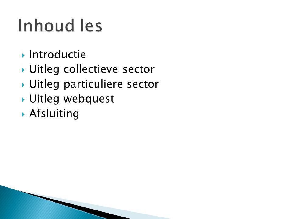  Introductie  Uitleg collectieve sector  Uitleg particuliere sector  Uitleg webquest  Afsluiting