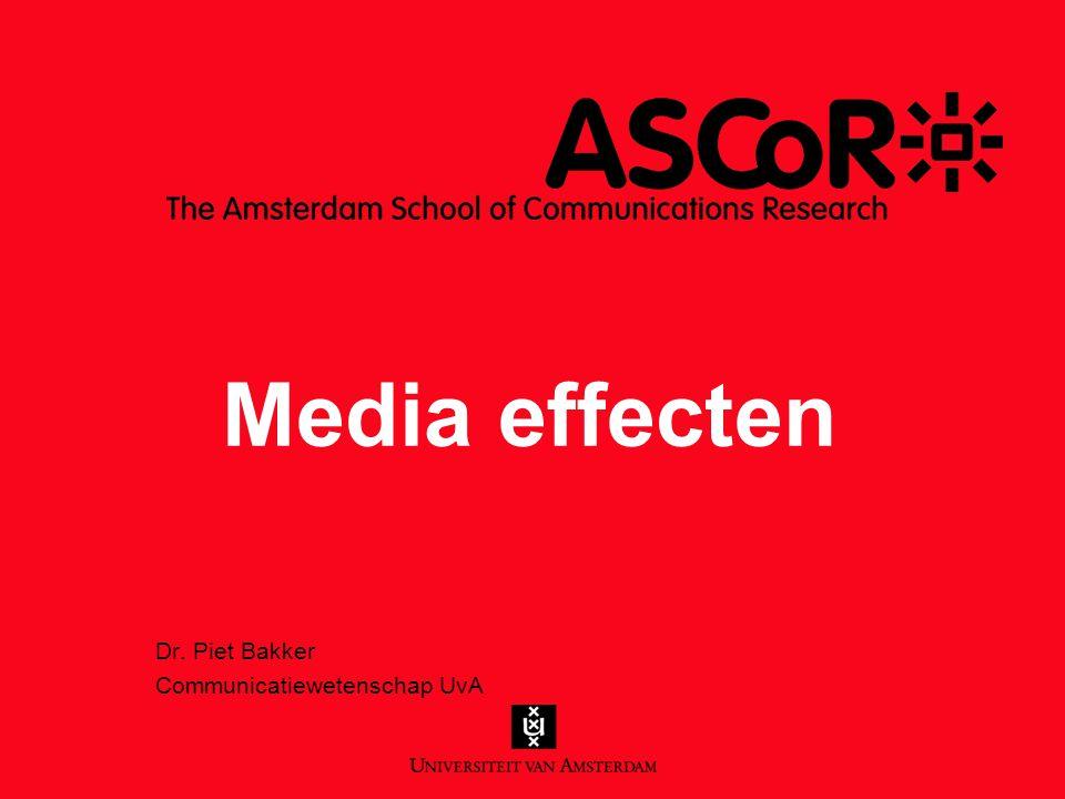 Media effecten Dr. Piet Bakker Communicatiewetenschap UvA
