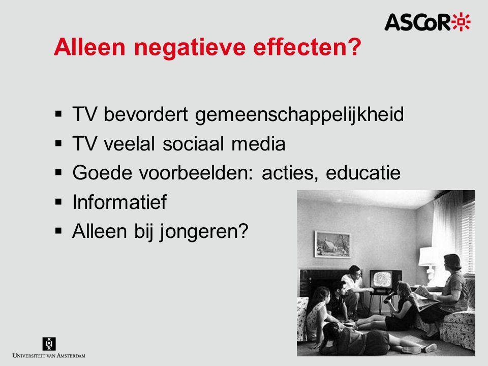 Alleen negatieve effecten?  TV bevordert gemeenschappelijkheid  TV veelal sociaal media  Goede voorbeelden: acties, educatie  Informatief  Alleen