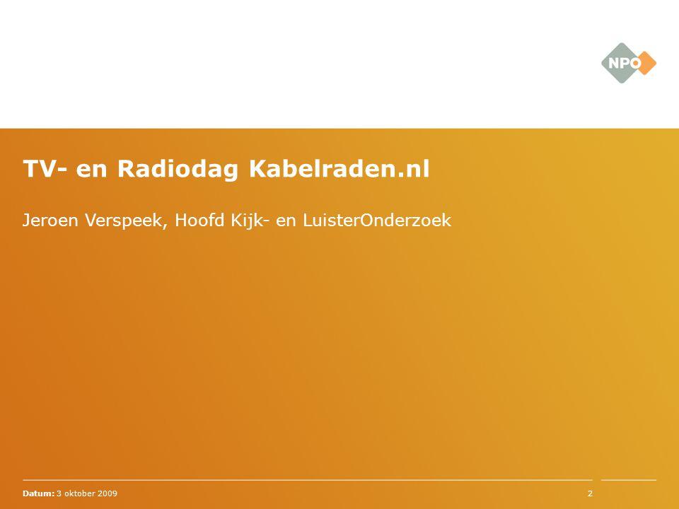 Jeroen Verspeek, Hoofd Kijk- en LuisterOnderzoek Datum: 3 oktober 20092 TV- en Radiodag Kabelraden.nl