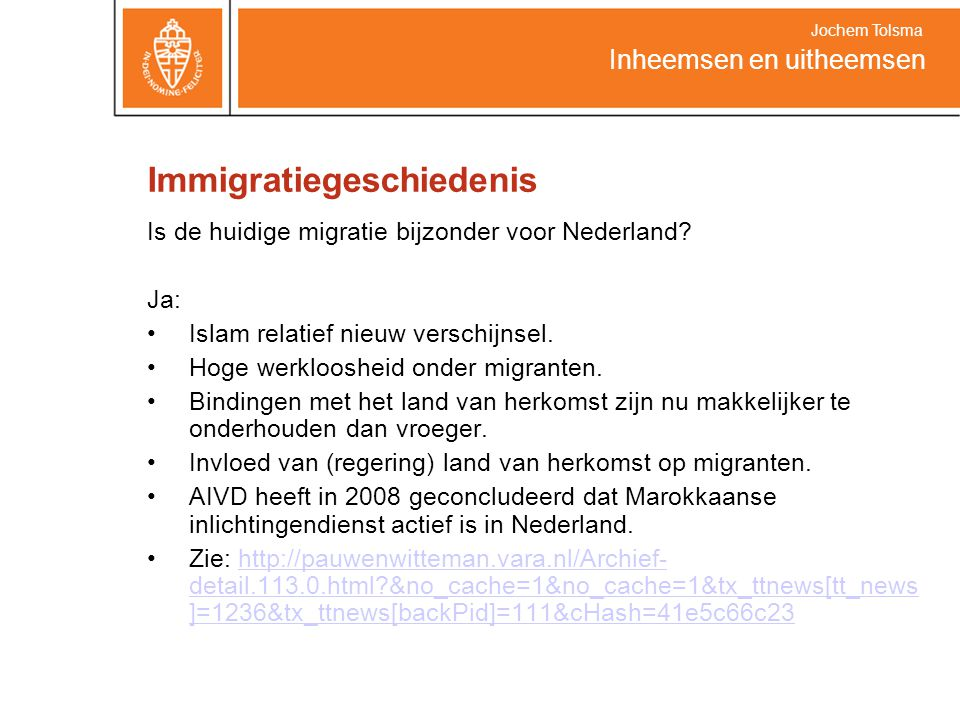 Immigratiegeschiedenis Is de huidige migratie bijzonder voor Nederland? Ja: Islam relatief nieuw verschijnsel. Hoge werkloosheid onder migranten. Bind