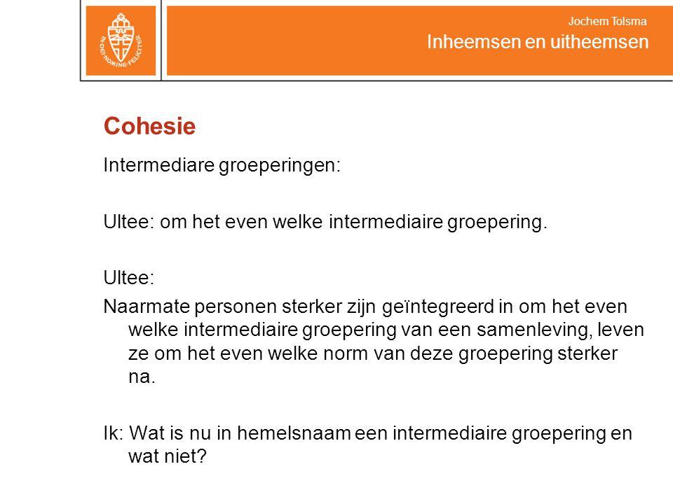 Cohesie Intermediare groeperingen: Ultee: om het even welke intermediaire groepering. Ultee: Naarmate personen sterker zijn geïntegreerd in om het eve