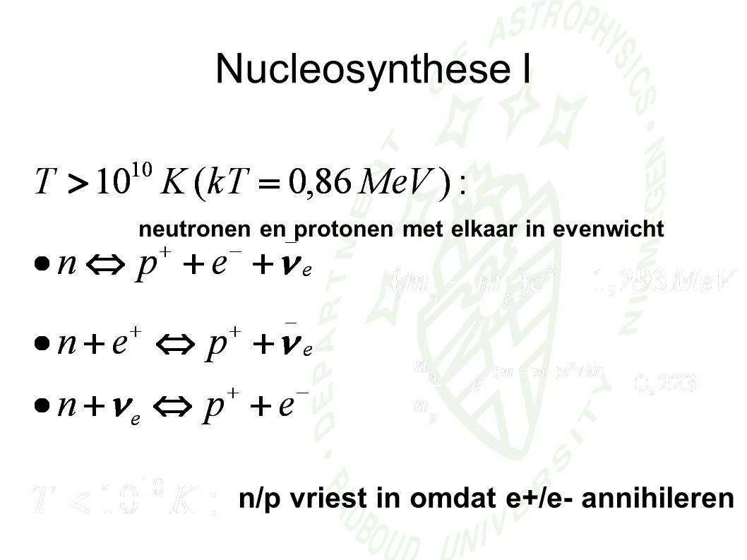 neutronen en protonen met elkaar in evenwicht n/p vriest in omdat e+/e- annihileren Nucleosynthese I