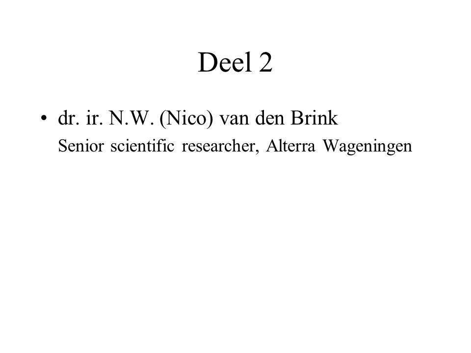 Deel 2 dr. ir. N.W. (Nico) van den Brink Senior scientific researcher, Alterra Wageningen