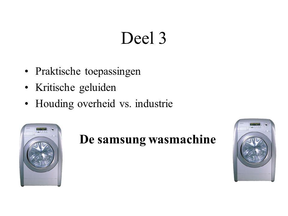 Deel 3 Praktische toepassingen Kritische geluiden Houding overheid vs. industrie De samsung wasmachine