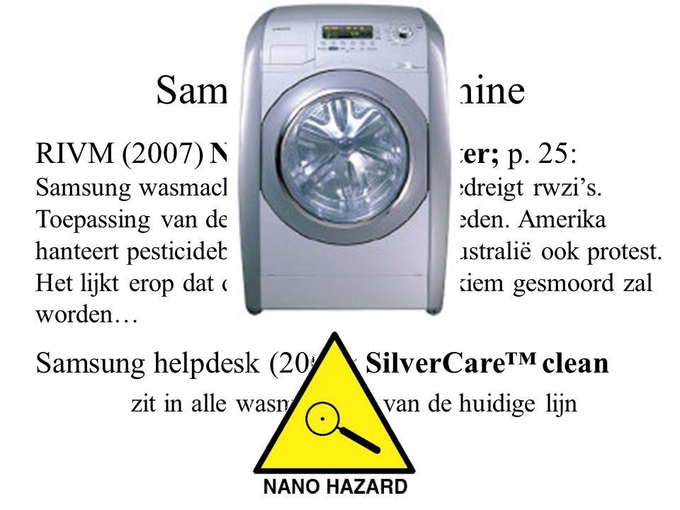 Samsung wasmachine RIVM (2007) Nanodeeltjes in water; p. 25: Samsung wasmachine met nanozilver bedreigt rwzi's. Toepassing van de markt gehaald in Zwe
