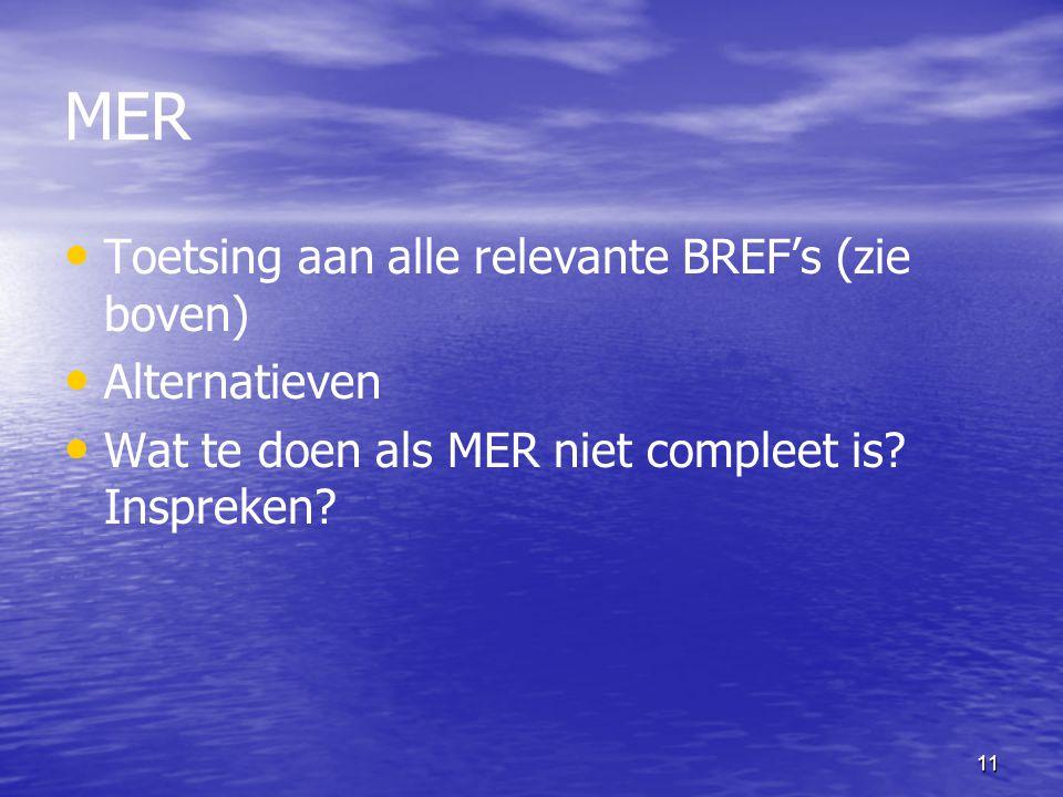 11 MER Toetsing aan alle relevante BREF's (zie boven) Alternatieven Wat te doen als MER niet compleet is? Inspreken?