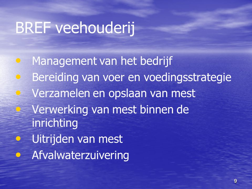 9 BREF veehouderij Management van het bedrijf Bereiding van voer en voedingsstrategie Verzamelen en opslaan van mest Verwerking van mest binnen de inr