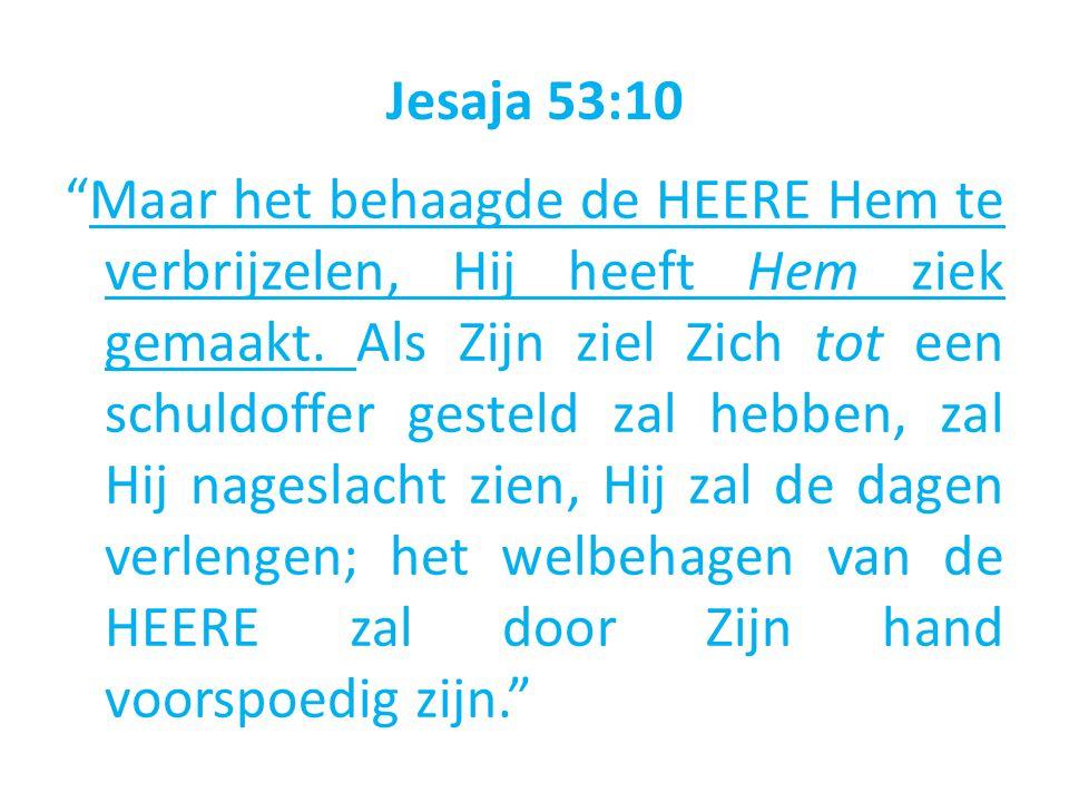 Jesaja 53:10 Maar het behaagde de HEERE Hem te verbrijzelen, Hij heeft Hem ziek gemaakt.