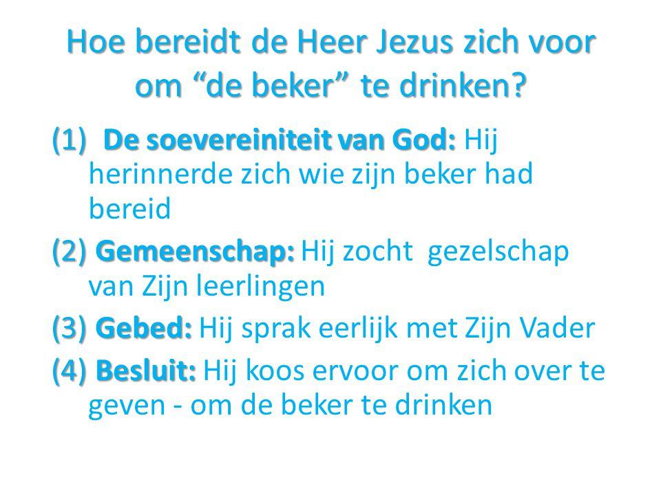 Hoe bereidt de Heer Jezus zich voor om de beker te drinken.