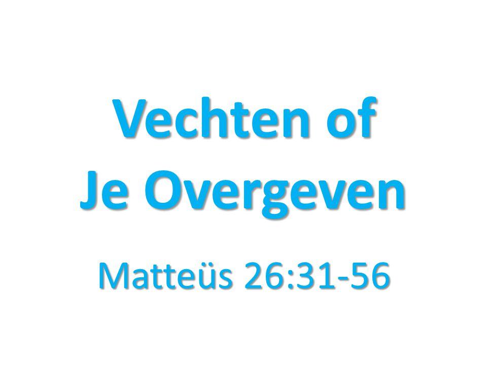 Vechten of Je Overgeven Matteüs 26:31-56