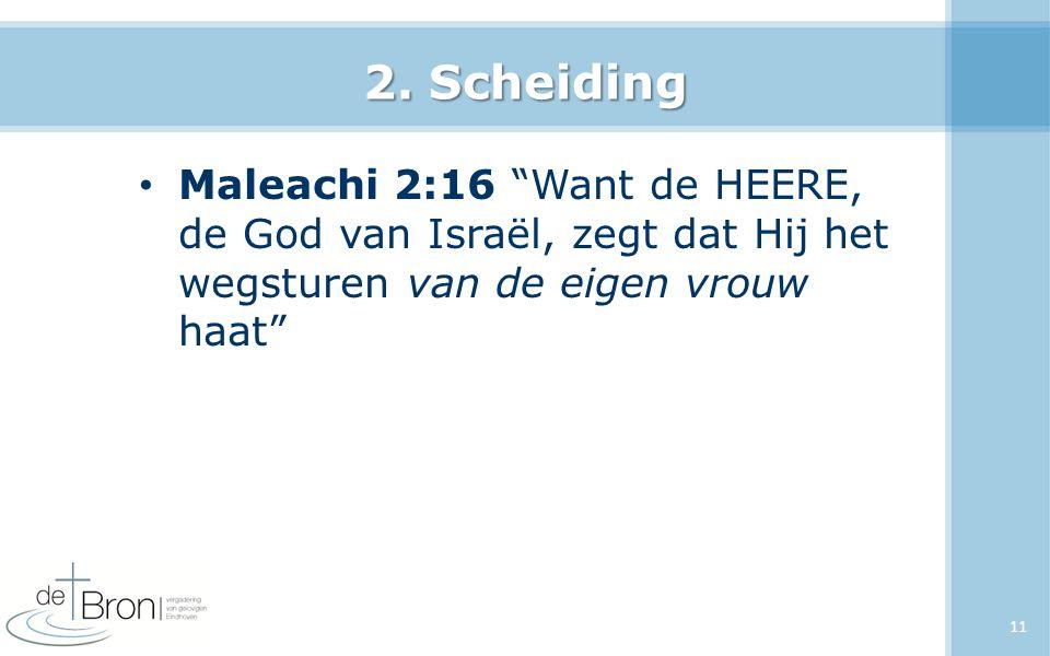 """2. Scheiding Maleachi 2:16 """"Want de HEERE, de God van Israël, zegt dat Hij het wegsturen van de eigen vrouw haat"""" 11"""