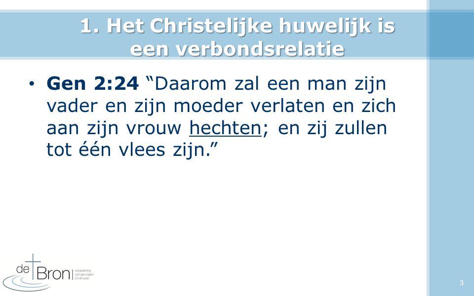 """1. Het Christelijke huwelijk is een verbondsrelatie Gen 2:24 """"Daarom zal een man zijn vader en zijn moeder verlaten en zich aan zijn vrouw hechten; en"""