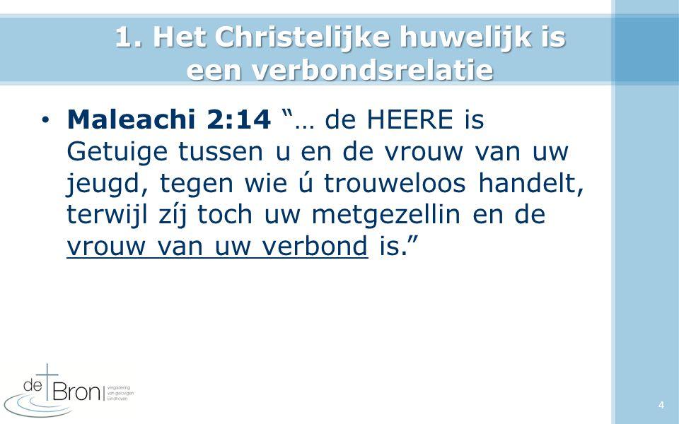 """1. Het Christelijke huwelijk is een verbondsrelatie Maleachi 2:14 """"… de HEERE is Getuige tussen u en de vrouw van uw jeugd, tegen wie ú trouweloos han"""