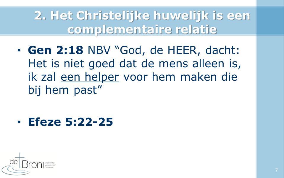 """2. Het Christelijke huwelijk is een complementaire relatie Gen 2:18 NBV """"God, de HEER, dacht: Het is niet goed dat de mens alleen is, ik zal een helpe"""