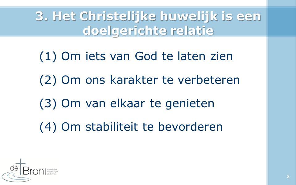 3. Het Christelijke huwelijk is een doelgerichte relatie (1) Om iets van God te laten zien (2) Om ons karakter te verbeteren (3) Om van elkaar te geni