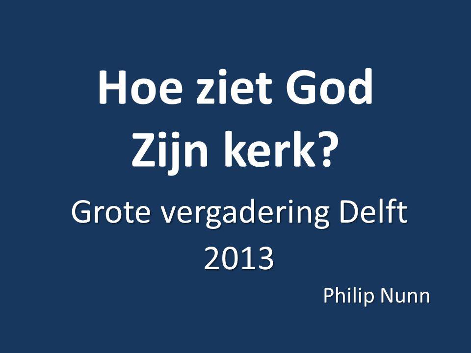 Hoe ziet God Zijn kerk? Grote vergadering Delft 2013 Philip Nunn