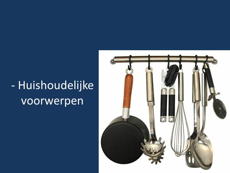 - Huishoudelijke voorwerpen