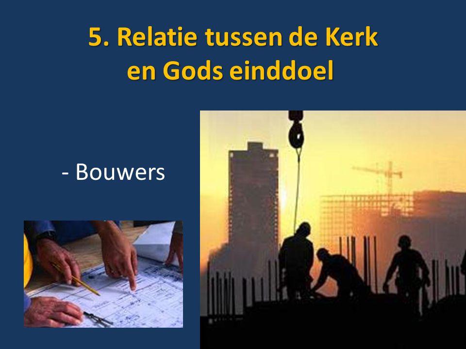 5. Relatie tussen de Kerk en Gods einddoel 5. Relatie tussen de Kerk en Gods einddoel - Bouwers