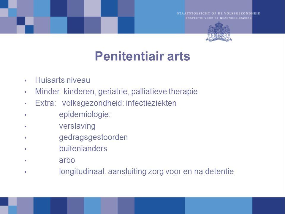 Penitentiair arts Huisarts niveau Minder: kinderen, geriatrie, palliatieve therapie Extra: volksgezondheid: infectieziekten epidemiologie: verslaving