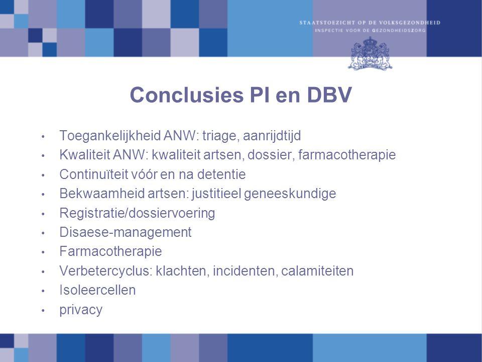 Conclusies PI en DBV Toegankelijkheid ANW: triage, aanrijdtijd Kwaliteit ANW: kwaliteit artsen, dossier, farmacotherapie Continuïteit vóór en na deten
