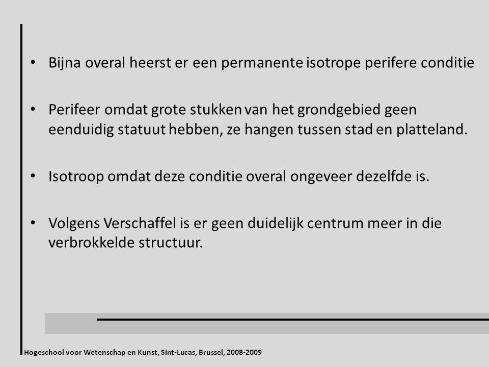 Hogeschool voor Wetenschap en Kunst, Sint-Lucas, Brussel, 2008-2009 Bijna overal heerst er een permanente isotrope perifere conditie Perifeer omdat grote stukken van het grondgebied geen eenduidig statuut hebben, ze hangen tussen stad en platteland.