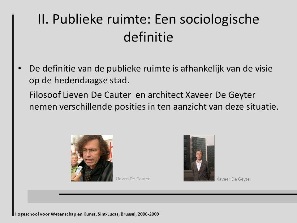 II. Publieke ruimte: Een sociologische definitie De definitie van de publieke ruimte is afhankelijk van de visie op de hedendaagse stad. Filosoof Liev