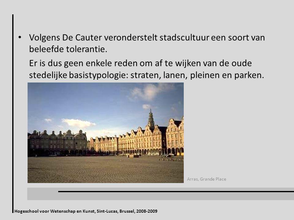 Hogeschool voor Wetenschap en Kunst, Sint-Lucas, Brussel, 2008-2009 Volgens De Cauter veronderstelt stadscultuur een soort van beleefde tolerantie. Er