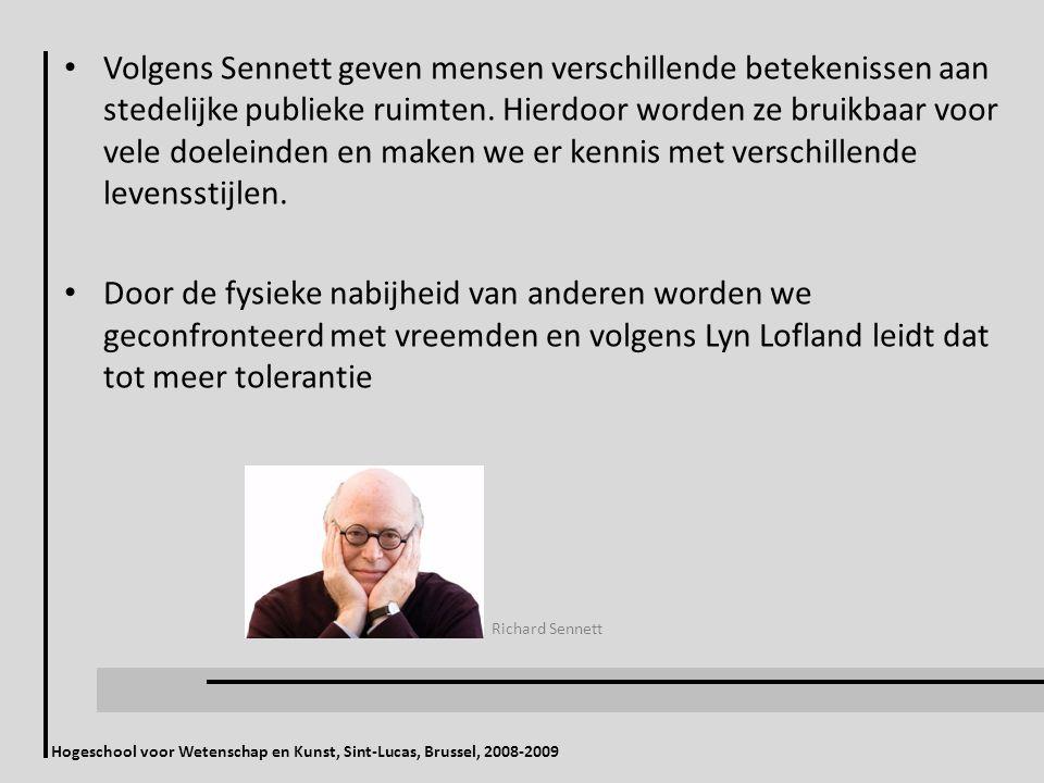 Hogeschool voor Wetenschap en Kunst, Sint-Lucas, Brussel, 2008-2009 Richard Sennett Volgens Sennett geven mensen verschillende betekenissen aan stedelijke publieke ruimten.