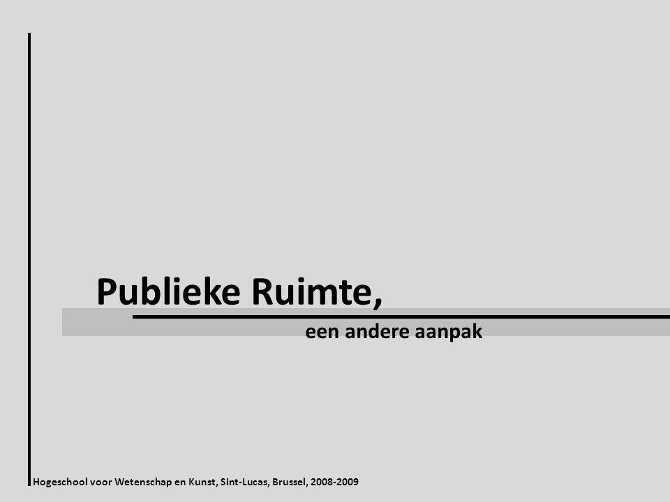 Publieke Ruimte, een andere aanpak Hogeschool voor Wetenschap en Kunst, Sint-Lucas, Brussel, 2008-2009