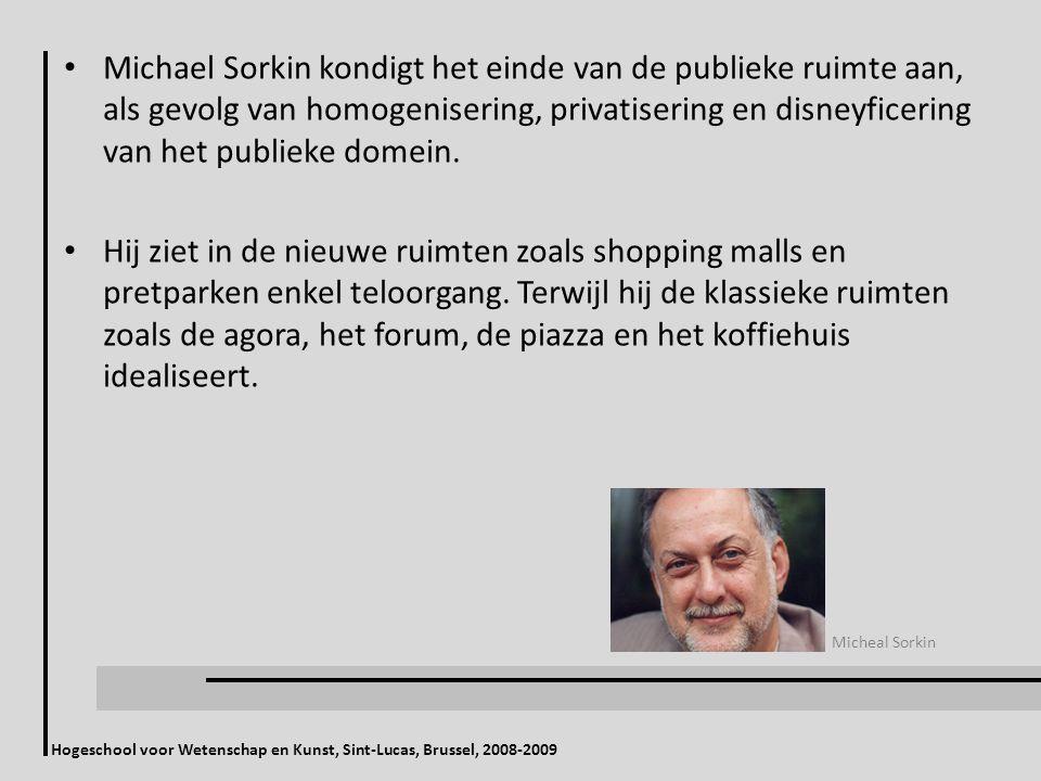 Hogeschool voor Wetenschap en Kunst, Sint-Lucas, Brussel, 2008-2009 Michael Sorkin kondigt het einde van de publieke ruimte aan, als gevolg van homogenisering, privatisering en disneyficering van het publieke domein.