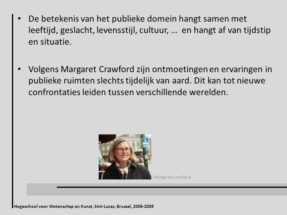 Hogeschool voor Wetenschap en Kunst, Sint-Lucas, Brussel, 2008-2009 De betekenis van het publieke domein hangt samen met leeftijd, geslacht, levenssti