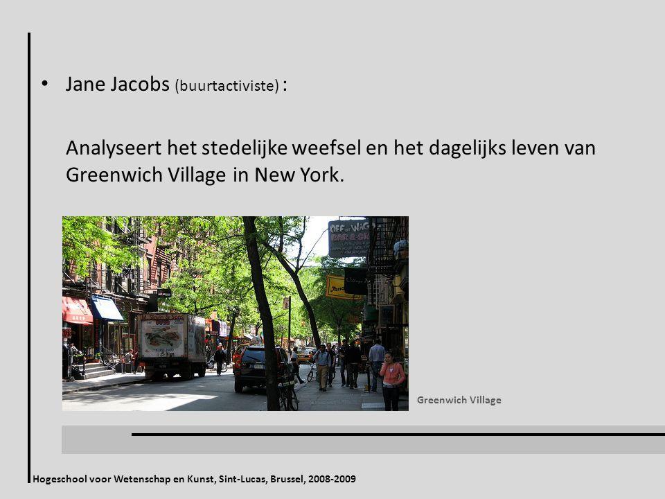 Jane Jacobs (buurtactiviste) : Analyseert het stedelijke weefsel en het dagelijks leven van Greenwich Village in New York. Hogeschool voor Wetenschap
