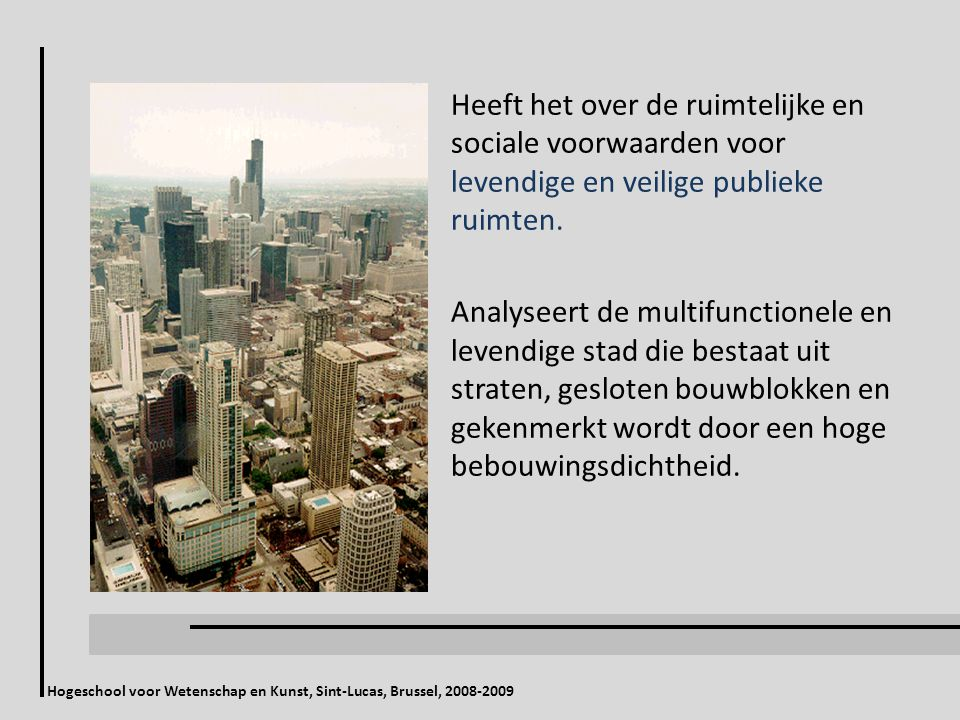 Heeft het over de ruimtelijke en sociale voorwaarden voor levendige en veilige publieke ruimten. Analyseert de multifunctionele en levendige stad die