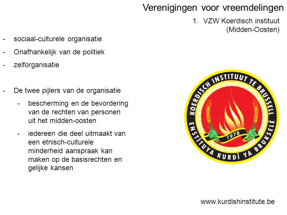 1.VZW Koerdisch instituut (Midden-Oosten) www.kurdishinstitute.be -sociaal-culturele organisatie -Onafhankelijk van de politiek -zelforganisatie -De twee pijlers van de organisatie -bescherming en de bevordering van de rechten van personen uit het midden-oosten -iedereen die deel uitmaakt van een etnisch-culturele minderheid aanspraak kan maken op de basisrechten en gelijke kansen