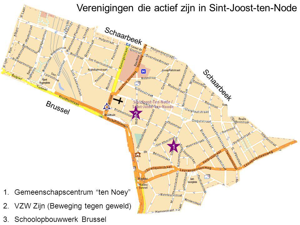 Schaarbeek Brussel Schaarbeek 1 2 1.Gemeenschapscentrum ten Noey 2.VZW Zijn (Beweging tegen geweld) 3.Schoolopbouwwerk Brussel Verenigingen die actief zijn in Sint-Joost-ten-Node