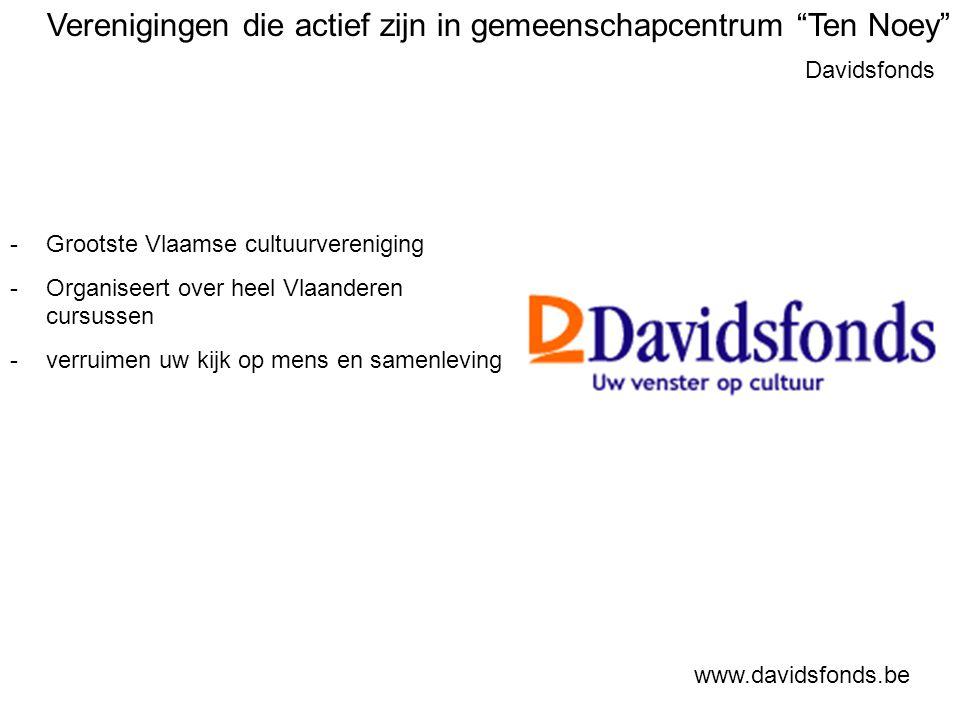 Davidsfonds www.davidsfonds.be -Grootste Vlaamse cultuurvereniging -Organiseert over heel Vlaanderen cursussen -verruimen uw kijk op mens en samenleving Verenigingen die actief zijn in gemeenschapcentrum Ten Noey