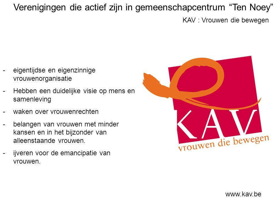 KAV : Vrouwen die bewegen www.kav.be -eigentijdse en eigenzinnige vrouwenorganisatie -Hebben een duidelijke visie op mens en samenleving -waken over vrouwenrechten -belangen van vrouwen met minder kansen en in het bijzonder van alleenstaande vrouwen.