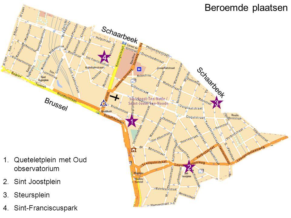Schaarbeek Brussel Schaarbeek 1 2 1.Queteletplein met Oud observatorium 2.Sint Joostplein 3.Steursplein 4.Sint-Franciscuspark Beroemde plaatsen 3 4