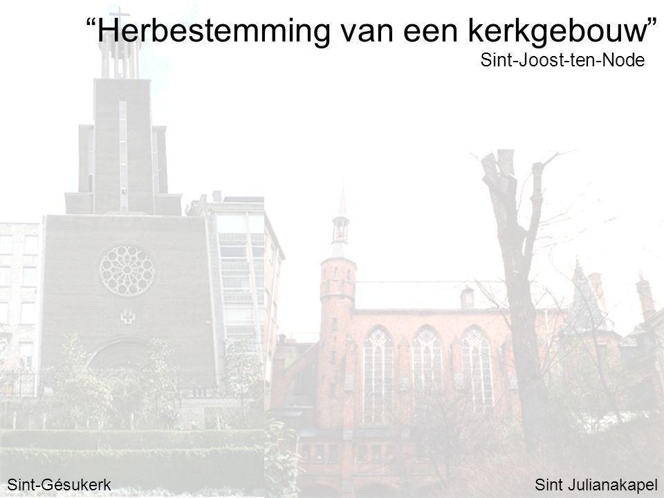 Herbestemming van een kerkgebouw Sint-GésukerkSint Julianakapel Sint-Joost-ten-Node