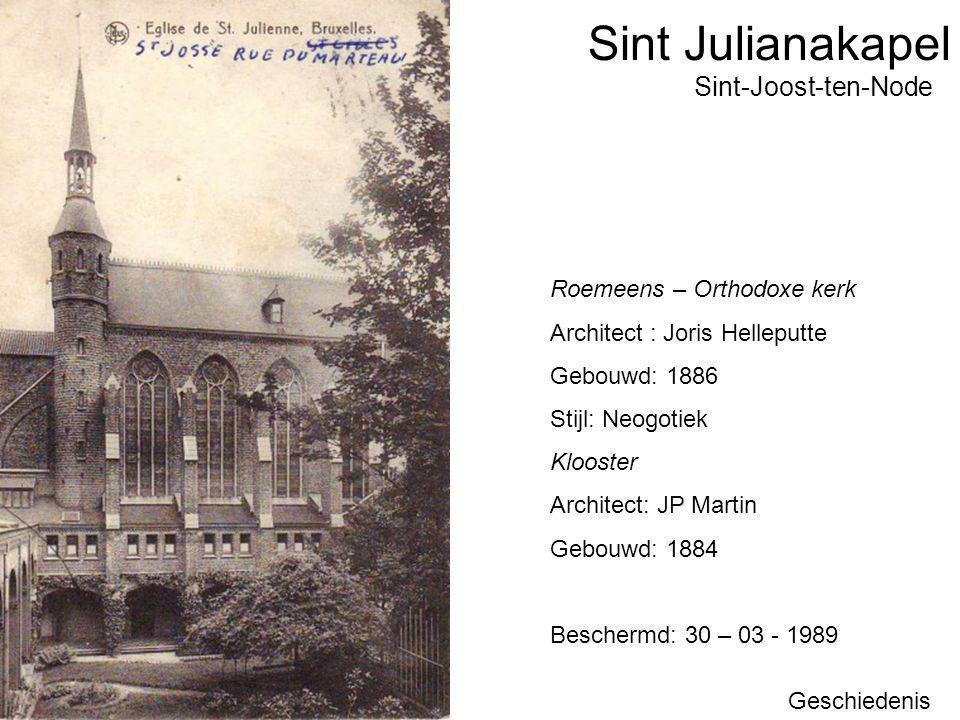 Sint Julianakapel Geschiedenis Sint-Joost-ten-Node Roemeens – Orthodoxe kerk Architect : Joris Helleputte Gebouwd: 1886 Stijl: Neogotiek Klooster Arch